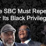 The SBC Must Repent for Its Black Privilege